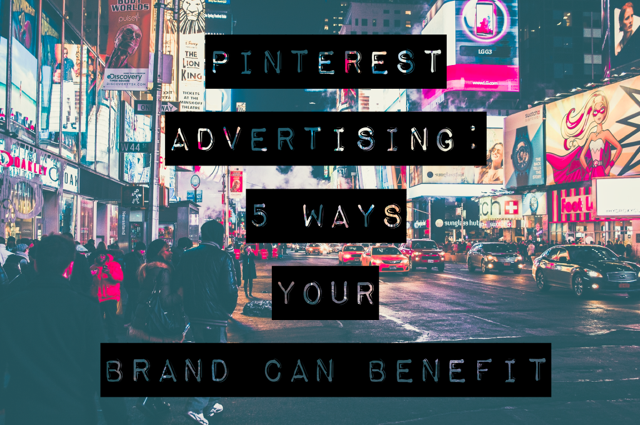 Vizified Pinterest Advertising: 5 Ways Your Brand Can Benefit