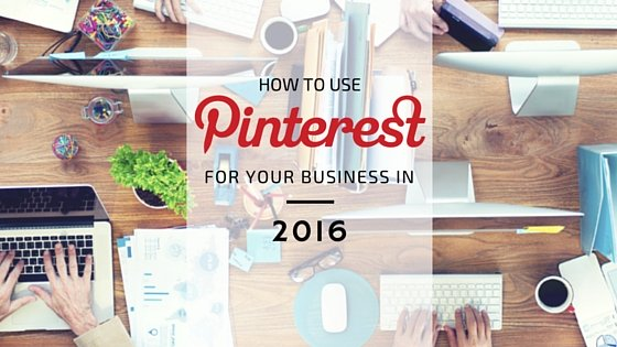 How-to-Use-Pinterest-for-Business-in-2016